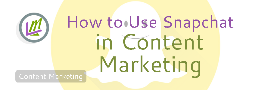 how to use snapchat in content marketing featured image