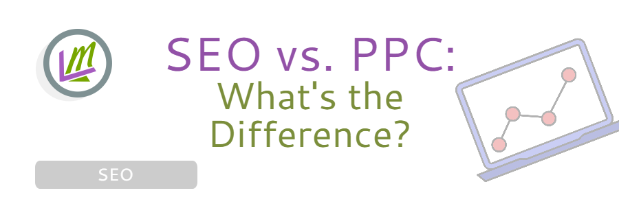 SEO vs. PPC: What's the Difference Between SEO and PPC?