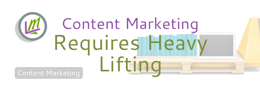 content marketing heavy lifting concept